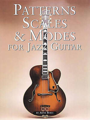 Patterns, Scales and Modes for Jazz Guitar | Arnie Berle