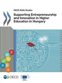 Supporting entrepreneurship and innovation in higher education in Hungary by Oecd