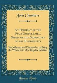 An Harmony of the Four Gospels, or a Series of the Narratives of the Evangelists by John Chambers