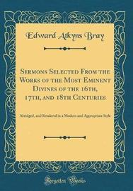 Sermons Selected from the Works of the Most Eminent Divines of the 16th, 17th, and 18th Centuries by Edward Atkyns Bray image