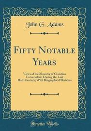 Fifty Notable Years by John G Adams image