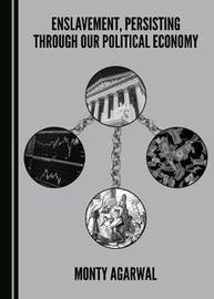 Enslavement, Persisting through our Political Economy