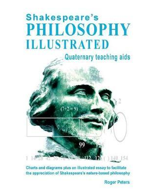 Shakespeare's Philosophy Illustrated - Quaternary teaching aids by Roger Peters