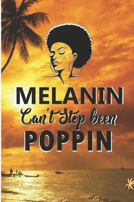 Melanin Can't Stop Been Poppin by Debby Prints