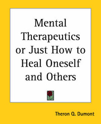 Mental Therapeutics or Just How to Heal Oneself and Others by T.Q. Dumont image