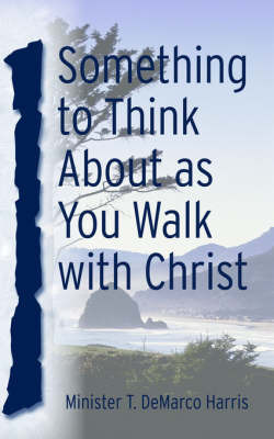 Something to Think about as You Walk with Christ by T DeMarco Harris image