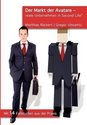 Der Markt Der Avatare - Reale Unternehmen in Second Life by Gregor Vincentz
