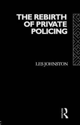 The Rebirth of Private Policing by Les Johnston