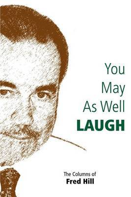 You May as Well Laugh by Fred Hill