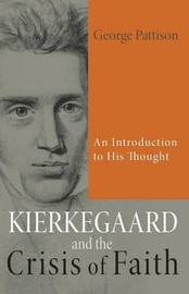 Kierkegaard and the Crisis of Faith by George Pattison