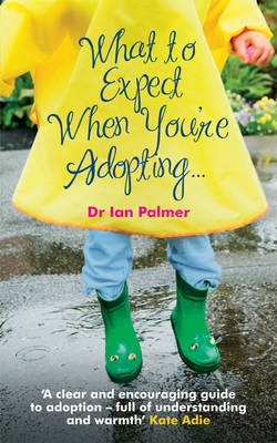 What to Expect When You're Adopting... by Ian Palmer