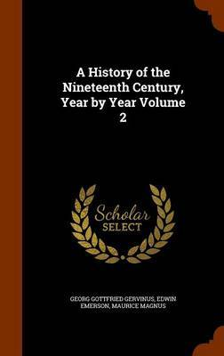 A History of the Nineteenth Century, Year by Year Volume 2 by Georg Gottfried Gervinus