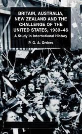 Britain, Australia, New Zealand and the Challenge of the United States, 1939-46 by P.G.A. Orders image