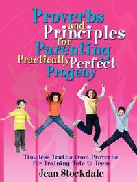 Proverbs and Principles for Parenting Practically Perfect Progeny by Jean Stockdale image