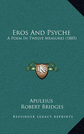 Eros and Psyche: A Poem in Twelve Measures (1885) by . Apuleius