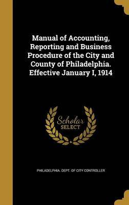 Manual of Accounting, Reporting and Business Procedure of the City and County of Philadelphia. Effective January I, 1914