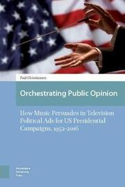 Orchestrating Public Opinion by Paul Christiansen