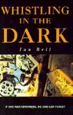 Whistling In The Dark by Ian Bell