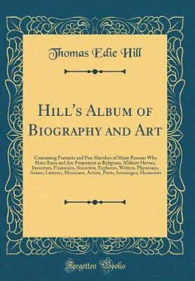 Hill's Album of Biography and Art by Thomas Edie Hill image