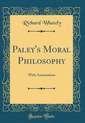 Paley's Moral Philosophy by Richard Whately