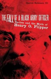 The Fall of a Black Army Officer by Charles M Robinson