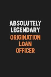 Absolutely Legendary Origination Loan Officer by Camila Cooper image