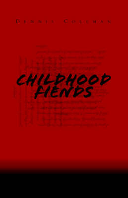 Childhood Fiends by Dennis Coleman