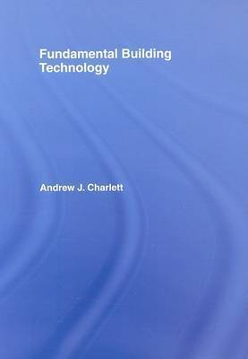 Fundamental Building Technology by Andrew J Charlett
