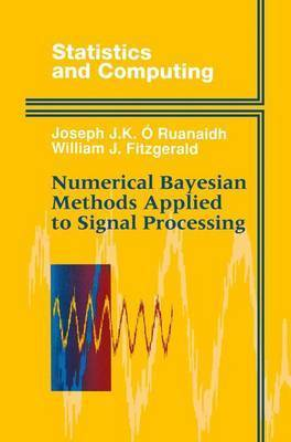 Numerical Bayesian Methods Applied to Signal Processing by Joseph J.K. O Ruanaidh