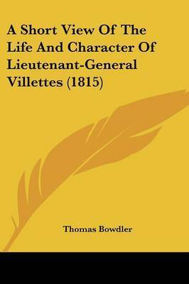 A Short View Of The Life And Character Of Lieutenant-General Villettes (1815) by Thomas Bowdler