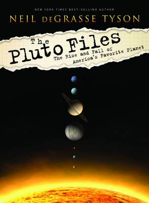 The Pluto Files: The Rise and Fall of America's Favorite Planet by Neil deGrasse Tyson image