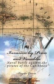 Invasion by Penn and Venables: Naval Battle Against the Pirates of the Caribbean by Virgilio Garcia