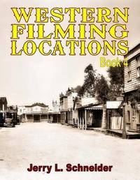 Western Filming Locations Book 4 by Jerry L Schneider