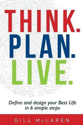 Think. Plan. Live. by Gill McLaren