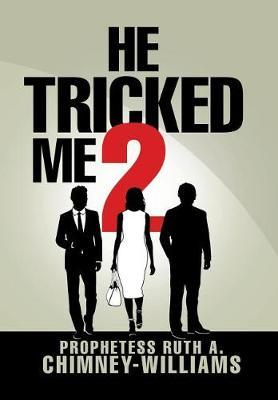He Tricked Me 2 by Prophetess Ruth a Chimney-Williams
