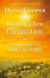 Birthing A New Civilization by Diana Cooper