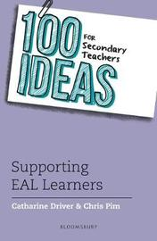 100 Ideas for Secondary Teachers: Supporting EAL Learners by Catharine Driver