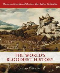 The World's Bloodiest History by Joseph Cummins image