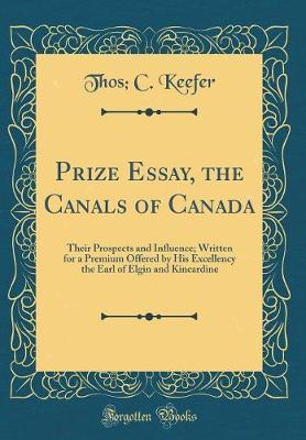 Prize Essay, the Canals of Canada by Thos C Keefer