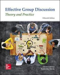 Effective Group Discussion: Theory and Practice by Gloria J. Galanes
