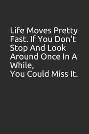 Life Moves Pretty Fast. If You Don't Stop and Look Around Once in a While, You Could Miss It. by Tm Books