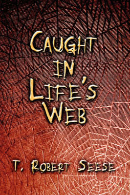Caught in Life's Web by T. Robert Seese image