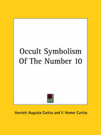 Occult Symbolism of the Number 10 by F. Homer Curtiss