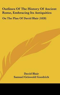 Outlines Of The History Of Ancient Rome, Embracing Its Antiquities: On The Plan Of David Blair (1828) by David Blair image