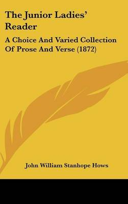 The Junior Ladies' Reader: A Choice and Varied Collection of Prose and Verse (1872) by John William Stanhope Hows image
