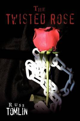The Twisted Rose by Russ Tomlin