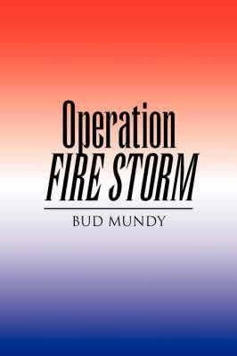 Operation Fire Storm by Bud Mundy