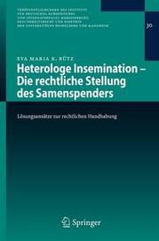 Heterologe Insemination - Die Rechtliche Stellung Des Samenspenders by Eva Maria K. Rutz