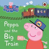Peppa Pig: Peppa and the Big Train My First Storybook image