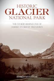 Historic Glacier National Park by Randi Minetor